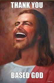 Thank You Based God Meme - thank you based god bigking keywords and pictures