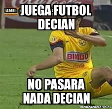 Futbol Memes - meme personalizado juega futbol decian no pasara nada decian