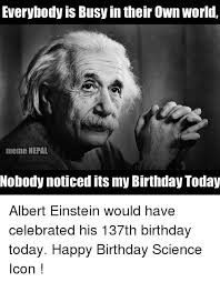 Science Birthday Meme - everybody is busy in their own world meme nepal nobody noticed its