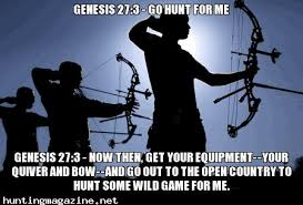 Bow Hunting Memes - genesis 27 3 go hunt for me verses meme and bible