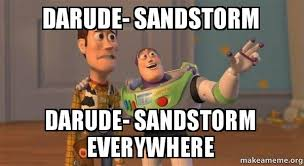 Darude Sandstorm Meme - darude sandstorm darude sandstorm everywhere buzz and woody toy