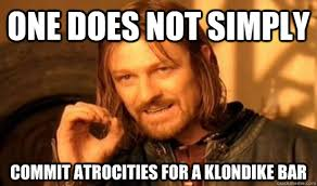 Klondike Bar Meme - one does not simply commit atrocities for a klondike bar boromir