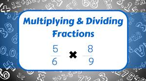 multiplying and dividing fractions youtube