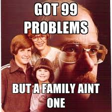 99 Problems Meme - got 99 problems but a family aint one create meme