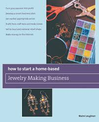 buy how to start a home based jewelry making business turn your
