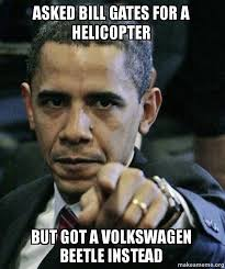 Bill Gates Meme - asked bill gates for a helicopter but got a volkswagen beetle