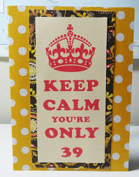 funny 39th birthday card keep calm card by papertechie on etsy
