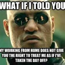 You Got Me Meme - 83 best work from home memes
