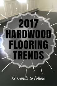 46 best 2017 hardwood flooring trends images on pinterest color
