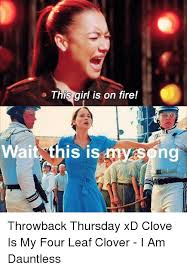 This Girl Is On Fire Meme - this girl is on fire wait this is ng throwback thursday xd clove is