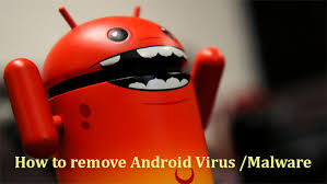 how to remove virus from android tablet how to remove virus or malicious app from android phone or tablet