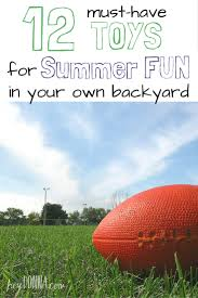 12 must have toys for summer fun in your own backyard
