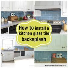 how to install tile backsplash in kitchen how to install a backsplash tutorial four generations one roof