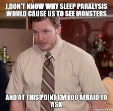 Sleep Paralysis Meme - i never had sleep paralysis maybe that s why 9gag