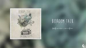 bedroom talk bedroom talk blooms youtube