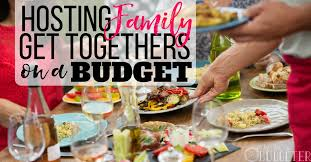 hosting family get togethers on a budget ideas for bringing