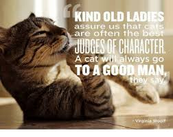 Cat Meme Ladies - kind old ladies assure us that cats are often the best udges of