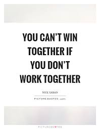 you can t win together if you don t work together picture quotes