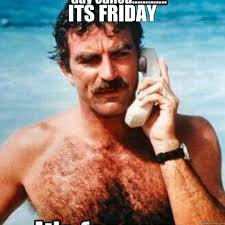 Happy Friday Meme Funny - its friday magnum pi quickmeme