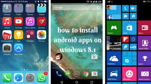 how to get android apps on windows phone how to install android apps on windows 8 1 how to install