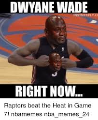 Wade Meme - dwyane wade right now raptors beat the heat in game 7 nbamemes