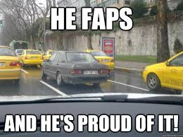 Fap Fap Memes - he faps and he s proud of it fap fap fap quickmeme