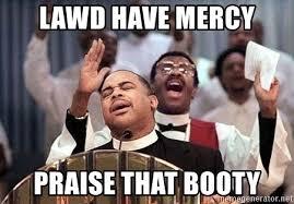 That Booty Meme - lawd have mercy praise that booty black preacher meme meme generator