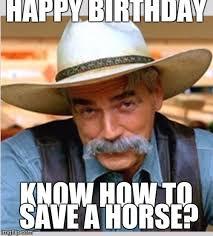 Happy Birthday Meme Creator - sam elliot happy birthday meme generator imgflip funny birthday