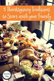 5 thanksgiving traditions to start with your family growing play