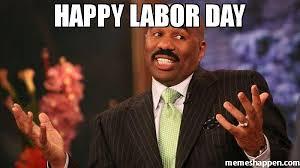 Labor Day Meme - happy labor day meme steve harvey 42047 memeshappen