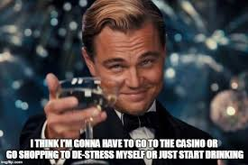 Casino Movie Memes - i think i m gonna have to go to the casino or go shopping to de