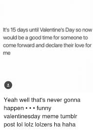 Funny Valentines Day Memes Tumblr - it s 15 days until valentine s day so now would be a good time for