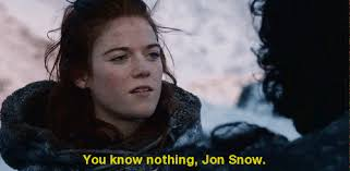 Ygritte Meme - gif you know nothing jon snow know your meme