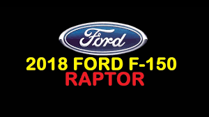 Ford Raptor Electric Truck - new ford truck 2018 ford f 150 raptor interior and exterior