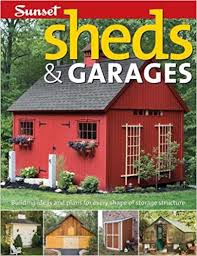 sheds u0026 garages building ideas and plans for every shape of