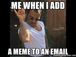Email Meme - me when i add a meme to an email salt chef meme generator