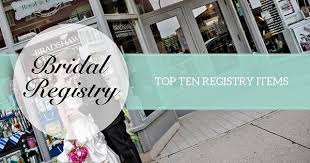 top bridal registries bradshaws bridal registry top ten registry items