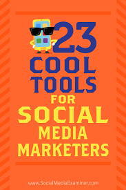 23 cool tools for social media marketers social media examiner
