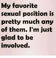 Memes Sexual - my favorite sexual position is pretty much any of them i m just glad