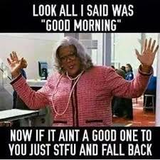 Madea Meme - morning madea memes memes pics 2018