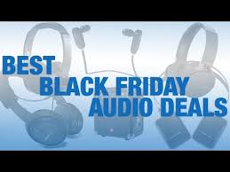 what are some of the best black friday deals best black friday audio deals