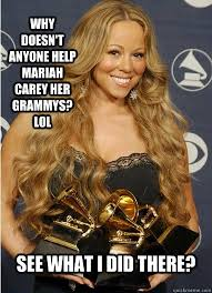 Mariah Carey Meme - why doesn t anyone help mariah carey her grammys lol see what i
