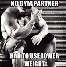 Workout Partner Meme - good partners or good spotters are hard to come by gym funnies