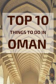 best things to do in top 10 things to do in oman video photos incredible scenery