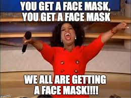Face Mask Meme - oprah you get a meme imgflip