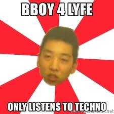 bboy 4 lyfe only listens to techno rockbottom rob meme generator