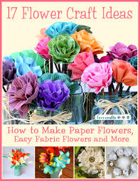17 flower craft ideas how to make paper flowers easy fabric