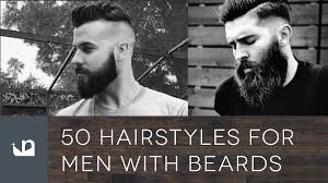 50 hairstyles for men with beards youtube