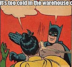 Warehouse Meme - meme maker its too cold in the warehouse capt