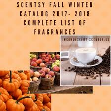 fall scents scentsy complete scent list for fall winter 2017 2018 scentsy